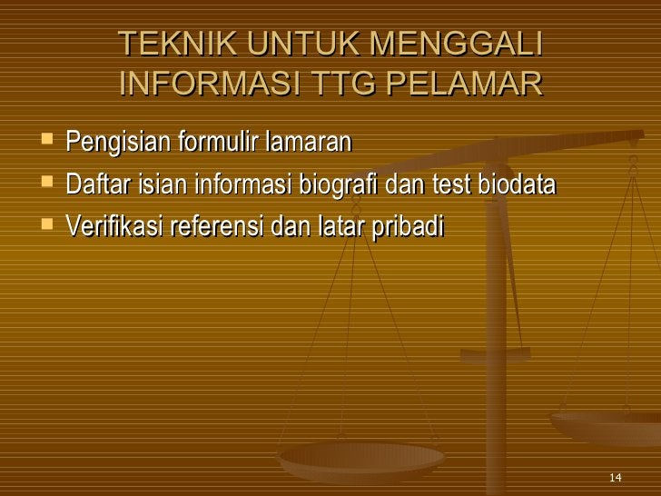TEKNIK UNTUK MENGGALI INFORMASI TTG PELAMAR <ul><li>Pengisian formulir lamaran </li></ul><ul><li>Daftar isian informasi bi...