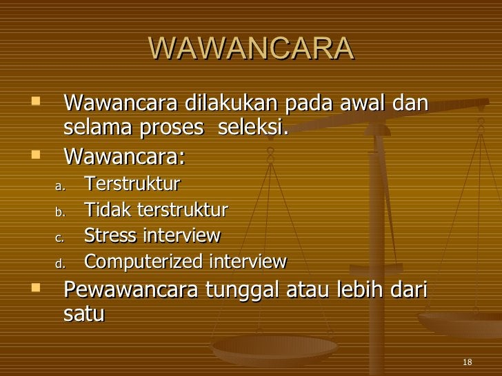 WAWANCARA <ul><li>Wawancara dilakukan pada awal dan selama proses  seleksi. </li></ul><ul><li>Wawancara: </li></ul><ul><ul...