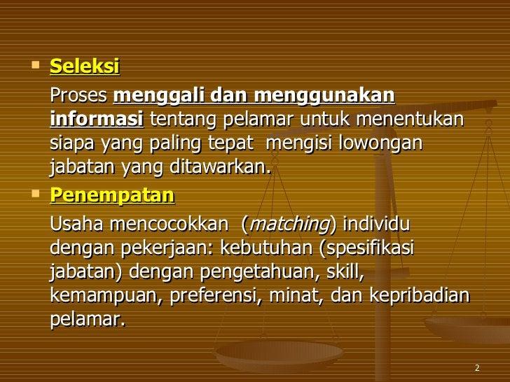 <ul><li>Seleksi   </li></ul><ul><li>Proses  menggali dan menggunakan   informasi  tentang pelamar untuk menentukan siapa y...