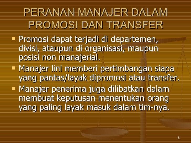 PERANAN MANAJER DALAM PROMOSI DAN TRANSFER <ul><li>Promosi dapat terjadi di departemen, divisi, ataupun di organisasi, mau...