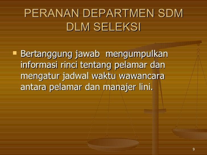 PERANAN DEPARTMEN SDM DLM SELEKSI <ul><li>Bertanggung jawab  mengumpulkan informasi rinci tentang pelamar dan mengatur jad...