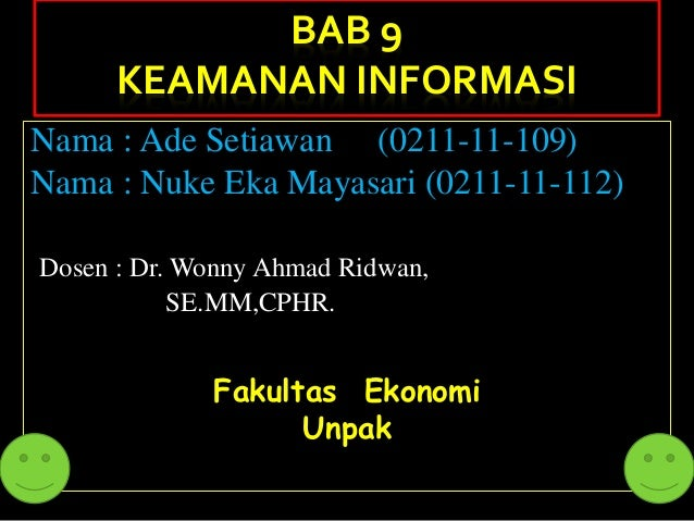 BAB 9      KEAMANAN INFORMASINama : Ade Setiawan (0211-11-109)Nama : Nuke Eka Mayasari (0211-11-112)Dosen : Dr. Wonny Ahma...