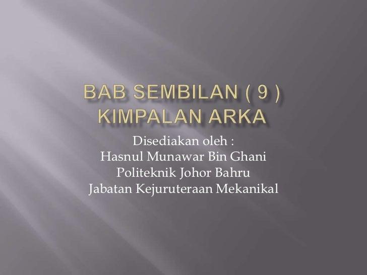 BAB SEMBILAN ( 9 )KIMPALAN ARKA<br />Disediakanoleh :<br />HasnulMunawar Bin Ghani<br />Politeknik Johor Bahru<br />Jabata...
