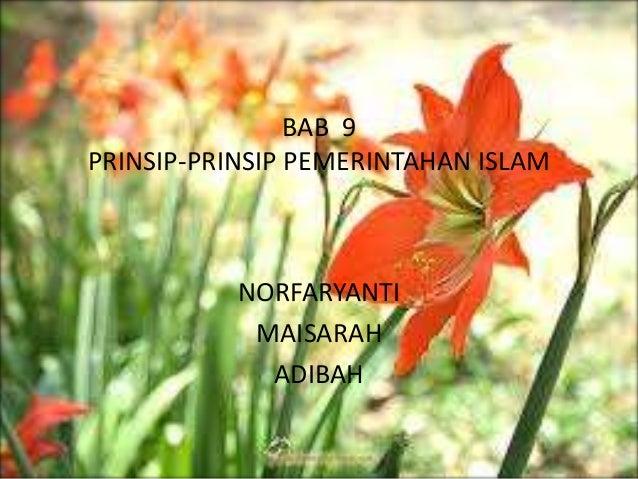 BAB 9 PRINSIP-PRINSIP PEMERINTAHAN ISLAM  NORFARYANTI MAISARAH ADIBAH