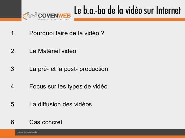 Le b.a.-bade la vidéo sur Internet 1.  Pourquoi faire de la vidéo ?  2.  Le Matériel vidéo  3.  La pré- et la post- produ...