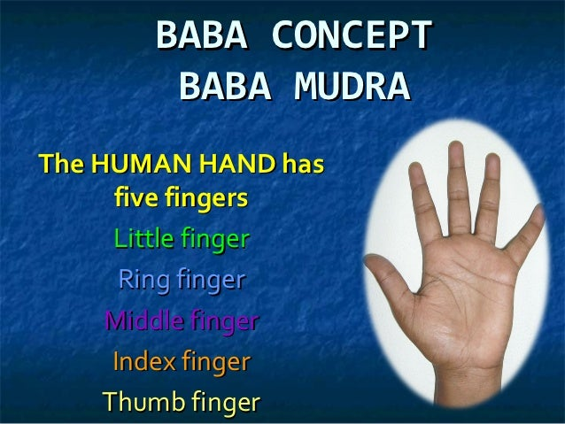 BABA CONCEPT        BABA MUDRAThe HUMAN HAND has      five fingers      Little finger       Ring finger     Middle finger ...