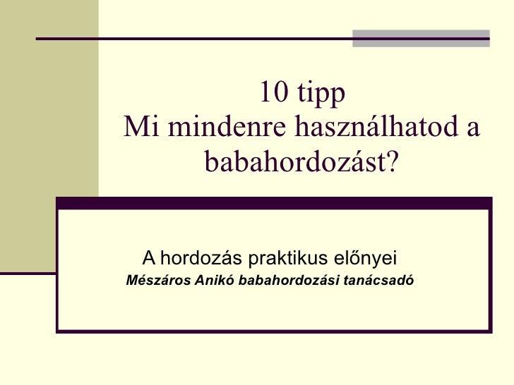 10 tipp Mi mindenre használhatod a babahordozást? A hordozás praktikus előnyei Mészáros Anikó babahordozási tanácsadó