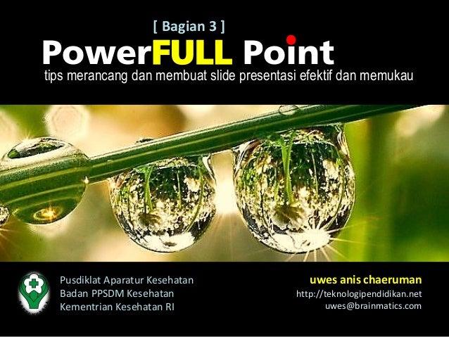 [ Bagian 3 ]PowerFULL presentasi efektif dan memukautips merancang dan membuat slide                                 Point...
