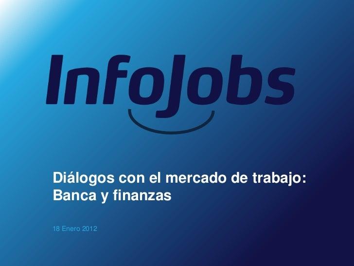 Diálogos con el mercado de trabajo:Banca y finanzas18 Enero 2012