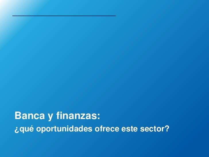 Banca y finanzas:¿qué oportunidades ofrece este sector?