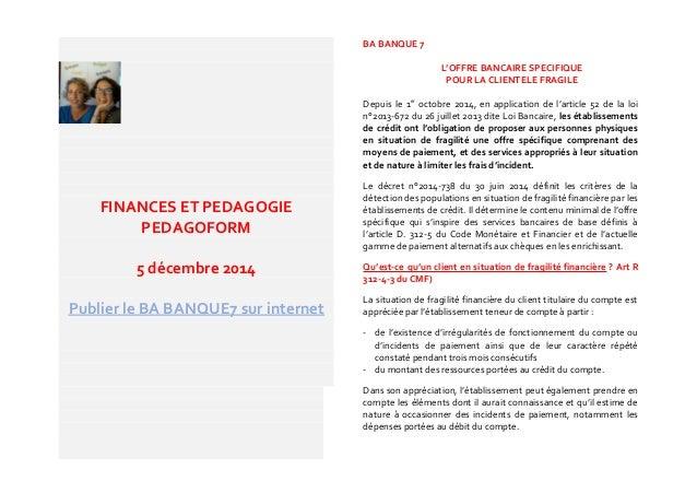 FINANCES ET PEDAGOGIE PEDAGOFORM 5 décembre 2014 Publier le BA BANQUE7 sur internet BA BANQUE 7 L'OFFRE BANCAIRE SPECIFIQU...