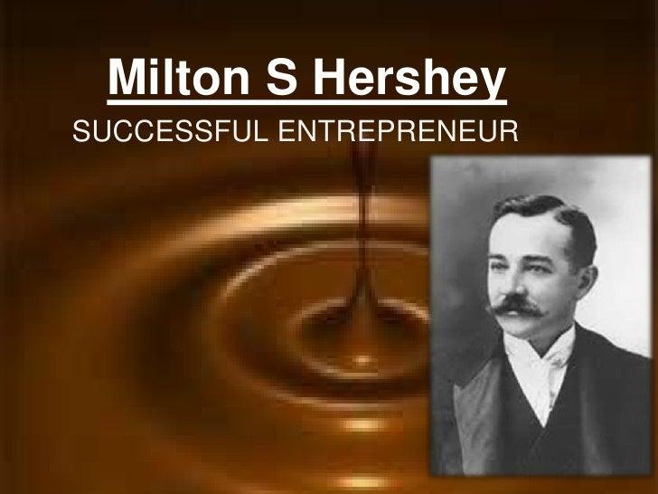 Milton S HersheySUCCESSFUL ENTREPRENEUR