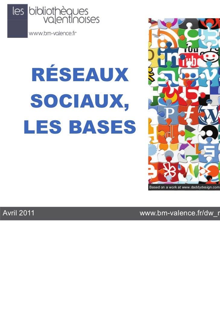 RÉSEAUX       SOCIAUX,      LES BASES                    Based on a work at www.daddydesign.comAvril 2011        www.bm-va...