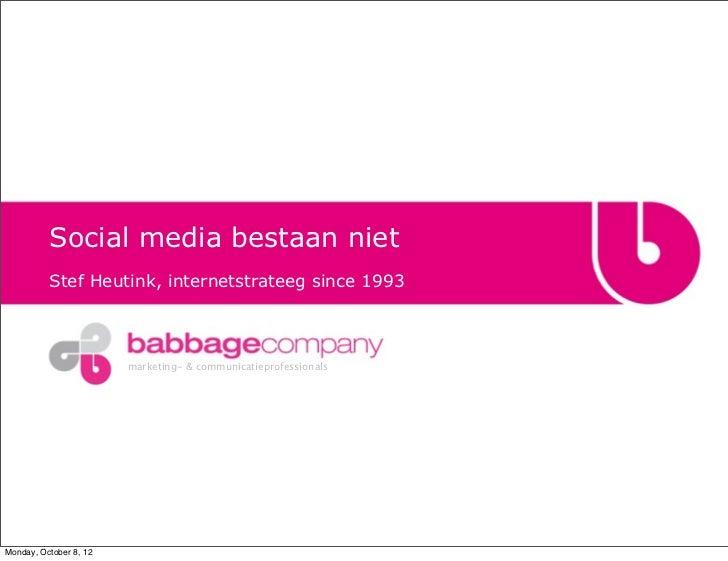 Social media bestaan niet          Stef Heutink, internetstrateeg since 1993                        marketing- & communica...