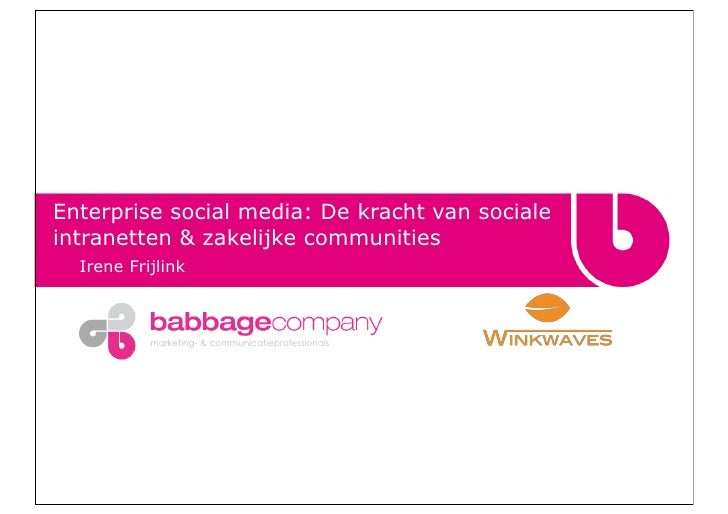Enterprise social media: De kracht van socialeintranetten & zakelijke communities  Irene Frijlink           marketing- & c...