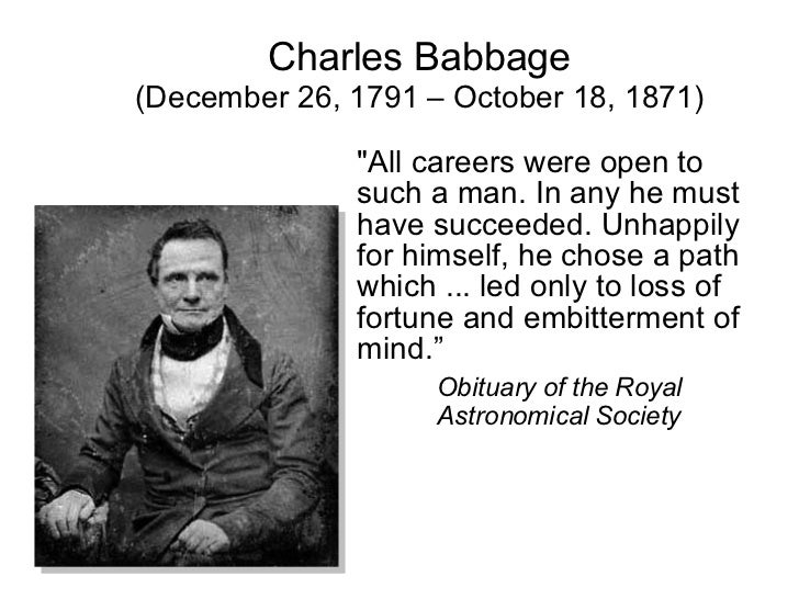 the life and contributions of charles babbage Contributions to society year 1833-- charles babbage invented the analytical engine which was a better version of the.