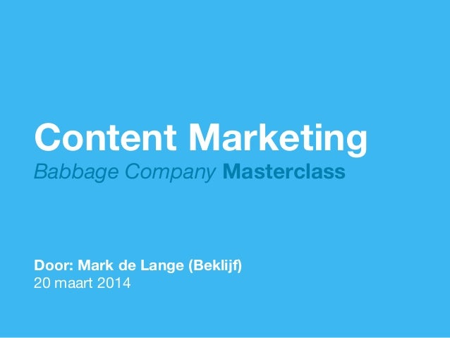 1  Content Marketing Babbage Company Masterclass     Door: Mark de Lange (Beklijf)  20 maart 2014