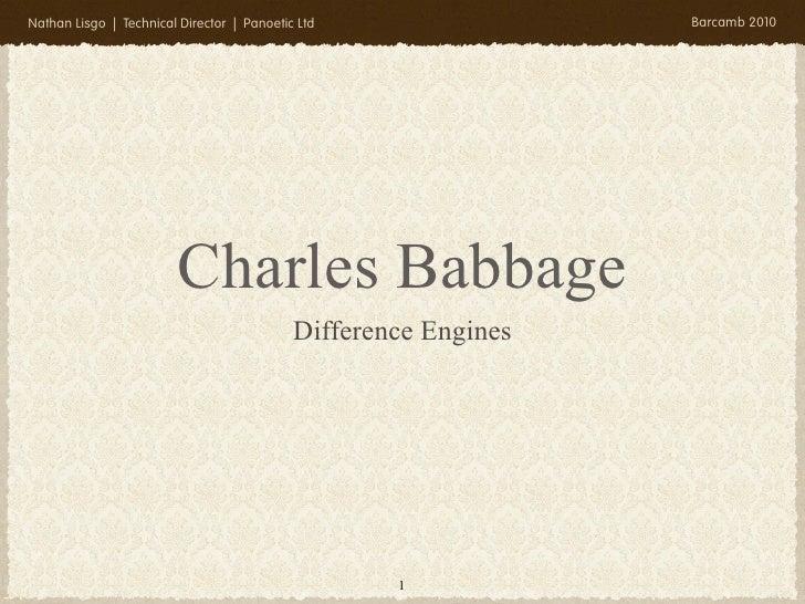 Nathan Lisgo | Technical Director | Panoetic Ltd                 Barcamb 2010                              Charles Babbage...