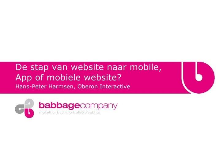 De stap van website naar mobile, App of mobiele website? <br />Hans-Peter Harmsen, Oberon Interactive<br />
