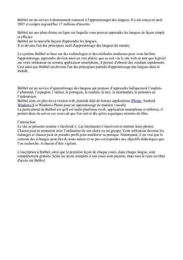 Babbel est un service à abonnement consacré à l'apprentissages des langues. Il a été conçu en août 2007 et compte aujourd'...