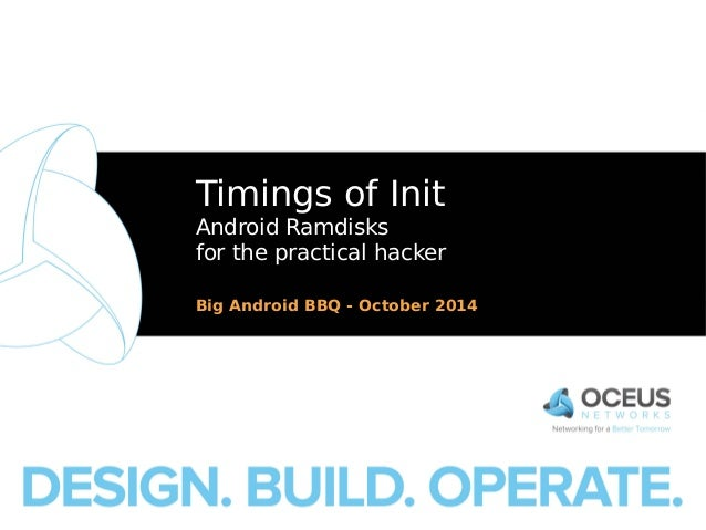 Timings of Init  Android Ramdisks  for the practical hacker  Big Android BBQ - October 2014  Oceus Networks Inc. Internal