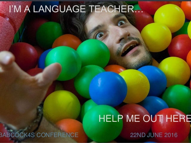 LISA STEVENS BABCOCK4S 22.06.16 I'M A LANGUAGE TEACHER… HELP ME OUT HERE BABCOCK4S CONFERENCE 22ND JUNE 2016