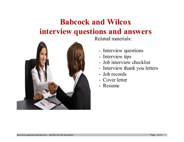 Babcock and Wilcox interview questions and answers Related materials: - Interview questions - Interview tips - Job intervi...