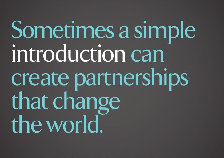 Sometimes a simpleintroduction cancreate partnershipsthat changethe world.