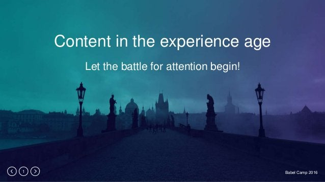 Babel Camp 20161 Content in the experience age Let the battle for attention begin!