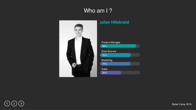 Babel Camp 20162 Who am I ? Julian Hillebrand Sales Marketing Data-Science Product Manager 90% 70% 70% 50%