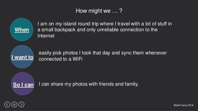 Babel Camp 201622 How might we … ? When I want to So I can I am on my island round trip where I travel with a lot of stuff...