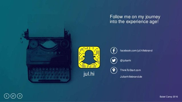 Babel Camp 201627 Follow me on my journey into the experience age! ThinkToStart.com Julianhillebrand.de facebook.com/jul.h...