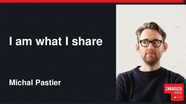 I am what I share  Michal Pastier