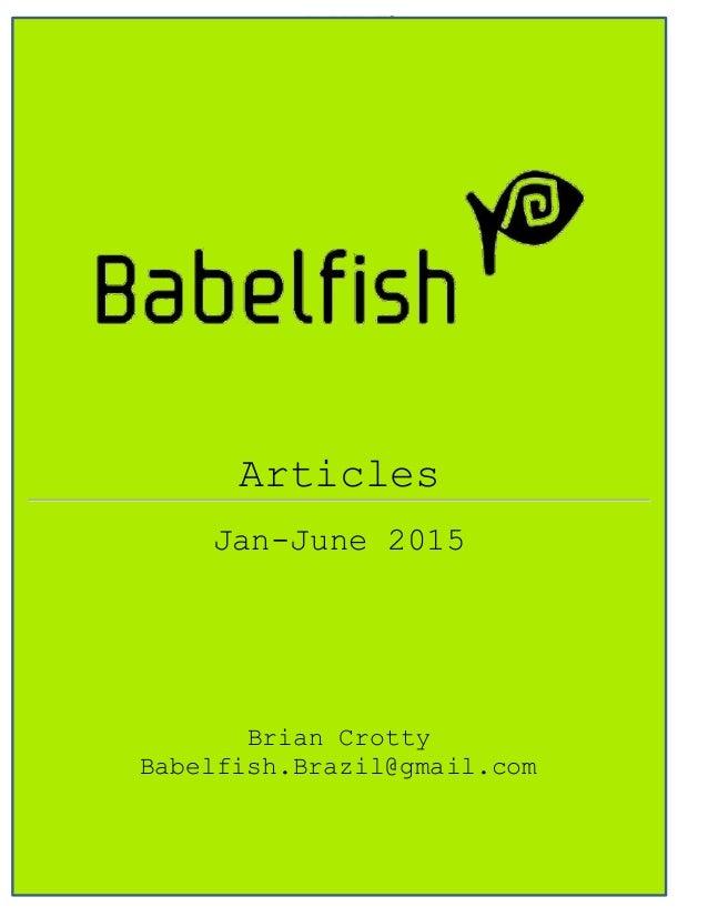 Babelfish Articles Jan 2015-June 2015 7-6-15 Page 1 Articles Jan-June 2015 Brian Crotty Babelfish.Brazil@gmail.com