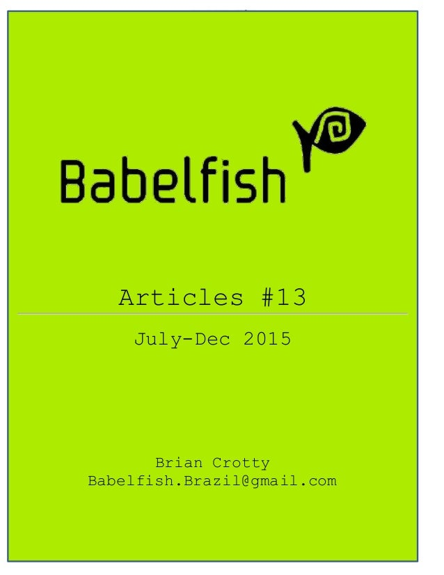 Babelfish Articles July 2015-Dec 2015 10-12-15 Page 1 Articles #13 July-Dec 2015 Brian Crotty Babelfish.Brazil@gmail.com