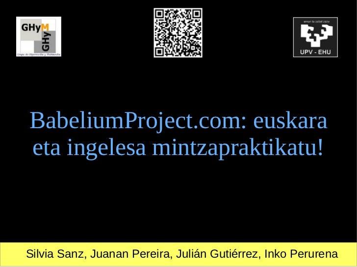 BabeliumProject.com: euskaraeta ingelesa mintzapraktikatu!Silvia Sanz, Juanan Pereira, Julián Gutiérrez, Inko Perurena