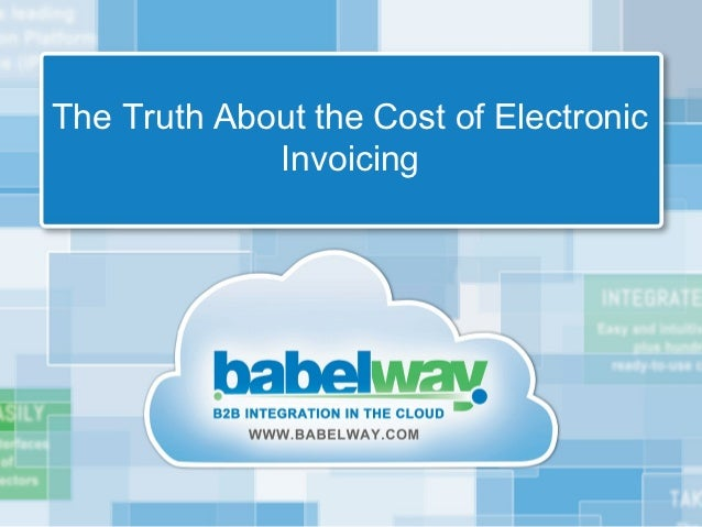 The Truth About the Cost of Electronic             Invoicing