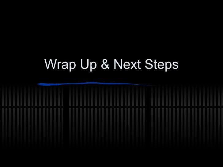 Wrap Up & Next Steps