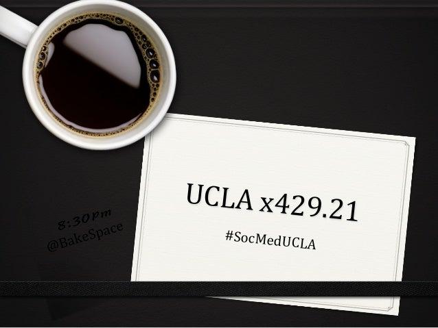 UCLAx429.21 #SocMedUCLA 8:30pm @BakeSpace