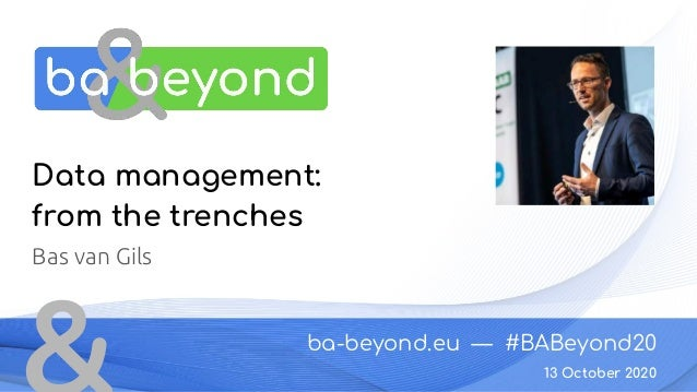 ba-beyond.eu — #BABeyond20 13 October 2020 Data management: from the trenches Bas van Gils