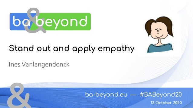 ba-beyond.eu — #BABeyond20 13 October 2020 Stand out and apply empathy Ines Vanlangendonck