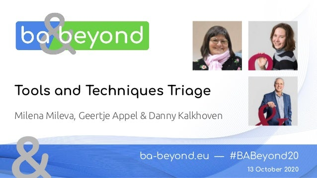 ba-beyond.eu — #BABeyond20 13 October 2020 Tools and Techniques Triage Milena Mileva, Geertje Appel & Danny Kalkhoven