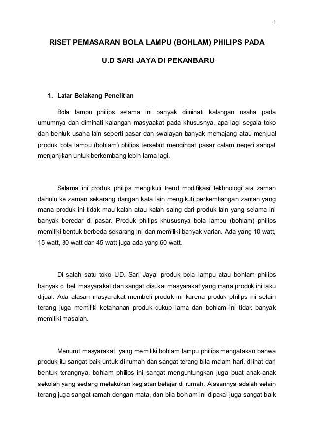 1   RISET PEMASARAN BOLA LAMPU (BOHLAM) PHILIPS PADA                      U.D SARI JAYA DI PEKANBARU   1. Latar Belakang P...