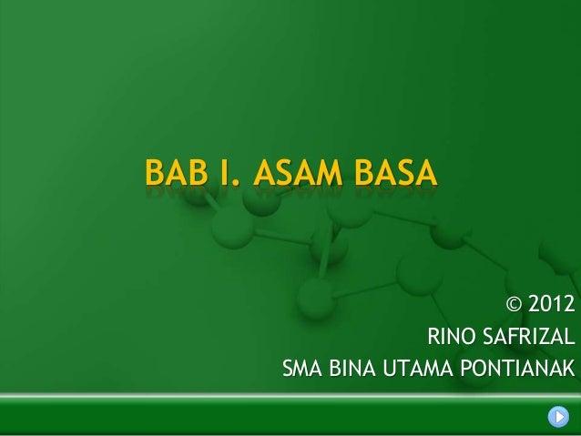 BAB I. ASAM BASA © 2012 RINO SAFRIZAL SMA BINA UTAMA PONTIANAK