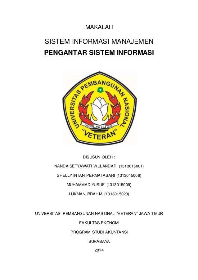 MAKALAH  SISTEM INFORMASI MANAJEMEN  PENGANTAR SISTEM INFORMASI  DISUSUN OLEH :  NANDA SETYAWATI WULANDARI (1313015001)  S...
