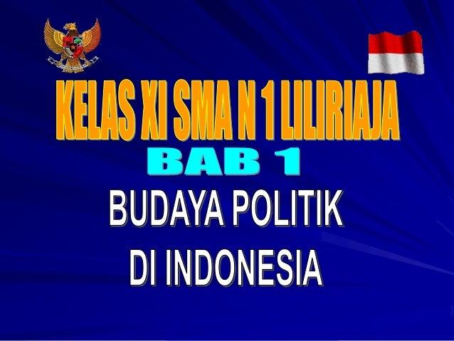 Waktu : 6 x 45 Menit  (Keseluruhan KD)  Standar  Kompetensi :  1. Menganalisis  budaya politik  di Indonesia  Kompetensi D...