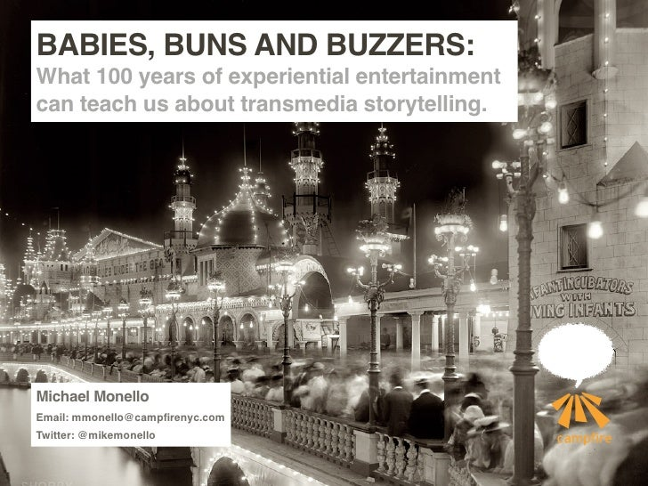 BABIES, BUNS AND BUZZERS: What 100 years of experiential entertainment can teach us about transmedia storytelling.     Mic...