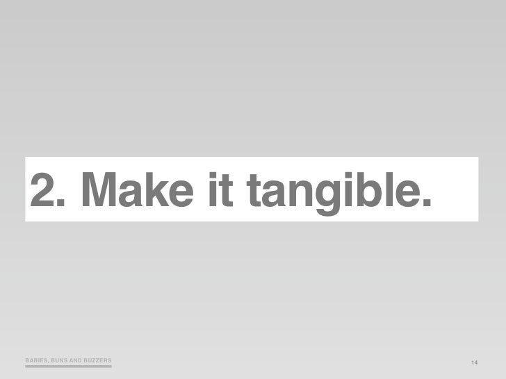 2. Make it tangible.   BABIES, BUNS AND BUZZERS   14