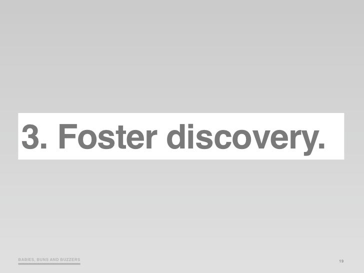 3. Foster discovery.   BABIES, BUNS AND BUZZERS   19