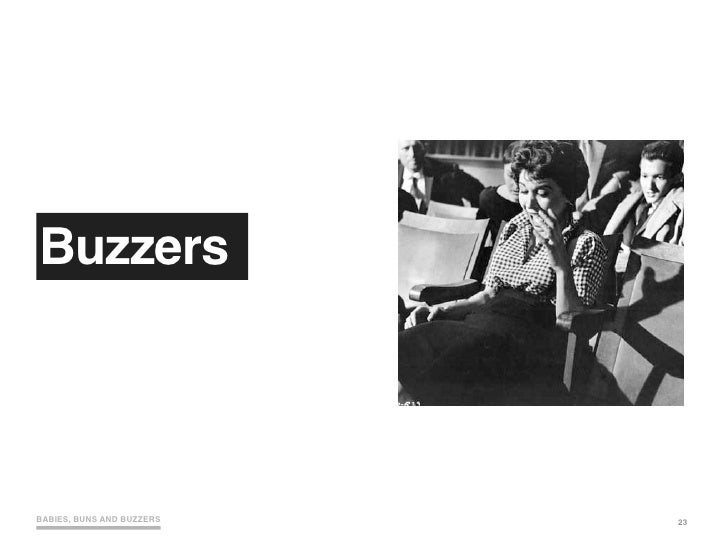 Buzzers     BABIES, BUNS AND BUZZERS   23